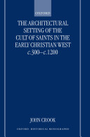 Pdf The Architectural Setting of the Cult of Saints in the Early Christian West c.300-c.1200