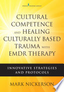 Cultural Competence and Healing Culturally Based Trauma with EMDR Therapy Book
