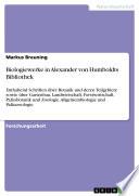 Biologiewerke in Alexander von Humboldts Bibliothek  : Enthaltend Schriften über Botanik und deren Teilgebiete sowie über Gartenbau, Landwirtschaft, Forstwirtschaft, Paläobotanik und Zoologie, Allgemeinbiologie und Paläozoologie
