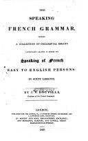 The Speaking French Grammar, Forming a Collection of Colloquial Essays, Particularly Adapted to Render the Speaking of French Easy to English Persons: in Sixty Lessons