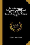 Seven Lectures on Shakespeare and Milton. a List of All the Ms. Emendations in Mr. Collier's Folio,