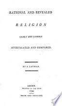 Rational and Revealed Religion Calmly and Candidly Investigated and Compared  By a Layman Book