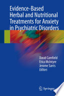 """Evidence-Based Herbal and Nutritional Treatments for Anxiety in Psychiatric Disorders"" by David Camfield, Erica McIntyre, Jerome Sarris"