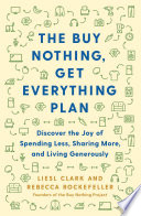 """The Buy Nothing, Get Everything Plan: Discover the Joy of Spending Less, Sharing More, and Living Generously"" by Liesl Clark, Rebecca Rockefeller"