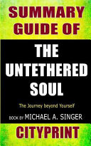 Summary Guide of the Untethered Soul  The Journey Beyond Yourself Book by Michael A  Singer