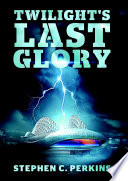 Twilight s Last Glory  A Novel