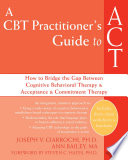 A CBT Practitioner s Guide to ACT