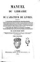 Manuel du libraire et de l'amateur de livres contenant un nouveau dictionnaire bibliographique ... une table en forme de catalogue raisoné ...