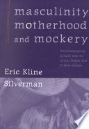 Masculinity, motherhood, and mockery : psychoanalyzing culture and the Iatmul Naven rite in New Guinea