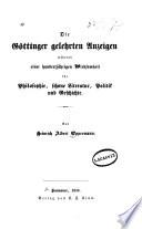 Die Göttinger Gelehrten anzeigen Während einer hundertjährigen Wirksamkeit für philosophie, schöne Literature, politik und geschichte