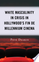 White Masculinity In Crisis In Hollywood S Fin De Millennium Cinema