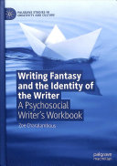 Writing fantasy and the identity of the writer : A psychosocial writer's workbook.