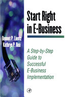 START RIGHT IN E-BUSINESS - A STEP BY STEP GUIDE TO SUCCESSFUL E-BUSINESS IMPLEMENTATION