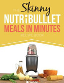 The Skinny Nutribullet Meals in Minutes Recipe Book Book PDF