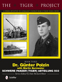 The Tiger Project: A Series Devoted to Germany's World War II Tiger Tank Crews: Dr. Gnter Polzin--Schwere Panzer (Tiger) Abteilung 503