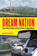 Dream Nation  : Puerto Rican Culture and the Fictions of Independence