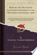 Bericht Des Deutschen Landwirtschaftsrats an Das Reichsamt Des Innern, 1908