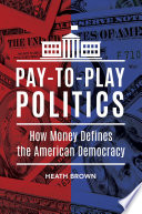 Pay to Play Politics  How Money Defines the American Democracy