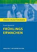 Textanalyse und Interpretation zu Frank Wedekind, Frühlingserwachen : alle erforderlichen Infos für Abitur, Matura, Klausur und Referat ; plus Musteraufgaben mit Lösungsansätzen