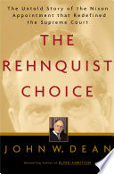 The Rehnquist Choice  : The Untold Story of the Nixon Appointment That Redefined the Supreme Court