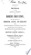 Lectures on the history and progress of modern education, and the effects of literature, science and legislation upon religion, moral, and national character