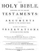 The Holy Bible  Containing the Old and New Testaments  with Arguments Prefixed to the Different Books  and Moral and Theological Observations at the End of Every Chapter  Composed by the Reverend Mr Ostervald     Translated at the Desire of     The Society for Propagating Christian Knowledge