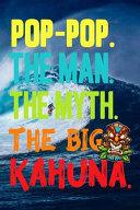 Pop Pop The Man The Myth The Big Kahuna