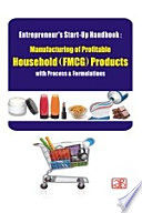 Entrepreneur's Start-Up Handbook: Manufacturing of Profitable Household (FMCG) Products with Process & Formulations (2nd Revised Edition)