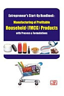 Entrepreneur   s Start Up Handbook  Manufacturing of Profitable Household  FMCG  Products with Process   Formulations  2nd Revised Edition