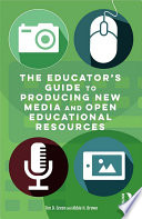 The Educator   s Guide to Producing New Media and Open Educational Resources