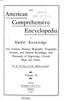 The American Comprehensive Encyclopedia of Useful Knowledge Arts  Sciences  History  Biography  Geography  Statistics  and General Knowledge