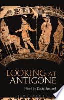 Looking at Antigone