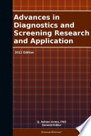 Advances in Diagnostics and Screening Research and Application  2012 Edition Book