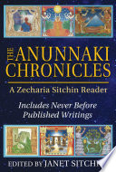 The Anunnaki Chronicles  : A Zecharia Sitchin Reader