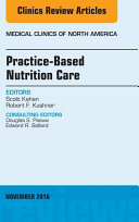 Practice Based Nutrition Care  An Issue of Medical Clinics of North America