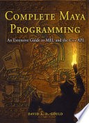 Complete Maya Programming  : An Extensive Guide to MEL and the C++ API