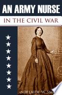 An Army Nurse in the Civil War  Abridged  Annotated