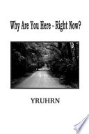 Why Are You Here Right Now Yruhrn