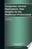 Congenital Adrenal Hyperplasia  New Insights for the Healthcare Professional  2013 Edition