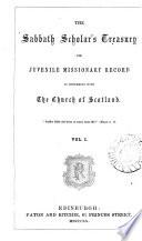 The Sabbath Scholar s Treasury and Juvenile Missionary Record in Connexion with The Church of Scotland Vol  I Book PDF