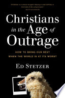"""""""Christians in the Age of Outrage: How to Bring Our Best When the World Is at Its Worst"""" by Ed Stetzer"""