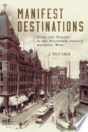 """Manifest Destinations: Cities and Tourists in the Nineteenth-Century American West"" by J. Philip Gruen"