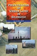 Privatization of Urban Land in Shanghai
