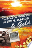 Rattlesnakes  Airplanes and Gold