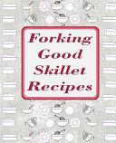 Forking Good Skillet Recipes