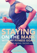 Staying on the Mark with My Fitness Goals - Fitness Journal Tracker
