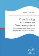 Crowdfunding als alternative Finanzierungsform: Erfolgspotenzial für Start-ups am Beispiel der 'Pebble' Smartwatch