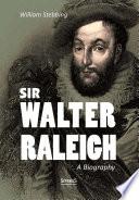 Sir Walter Raleigh  A Biography