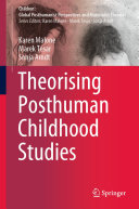 Theorising Posthuman Childhood Studies