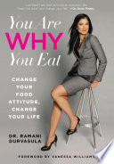 """You Are WHY You Eat: Change Your Food Attitude, Change Your Life"" by Ramani Durvasula, Vanessa Williams"